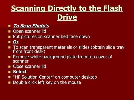 Scanning Directly to the Flash Drive To Scan Photos To Scan Photos Open scanner lid Open scanner lid Put pictures on scanner bed face down Put pictures.
