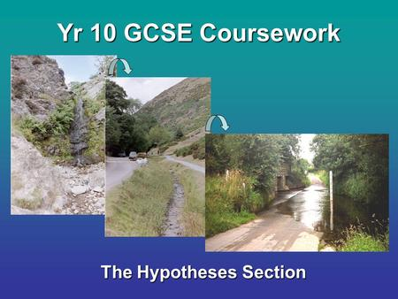Yr 10 GCSE Coursework The Hypotheses Section. 1.What do you think the word Hypothesis means? 2.What do you think you need to do in the hypotheses questions.
