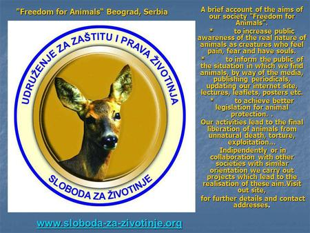 A brief account of the aims of our society Freedom for Animals. * to increase public awareness of the real nature of animals as creatures who feel pain,