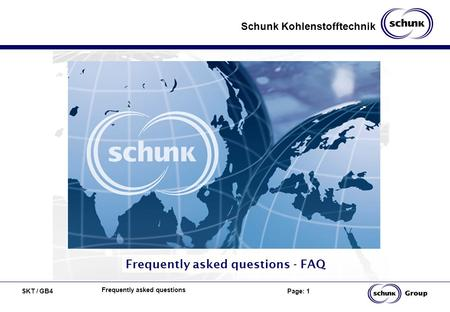 Schunk Kohlenstofftechnik SKT / GB4 Page: 1 Frequently asked questions Frequently asked questions - FAQ.
