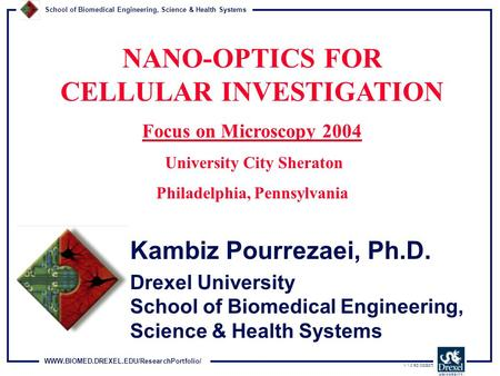 WWW.BIOMED.DREXEL.EDU/ResearchPortfolio/ School of Biomedical Engineering, Science & Health Systems V 1.0 SD [020327] Kambiz Pourrezaei, Ph.D. Drexel University.