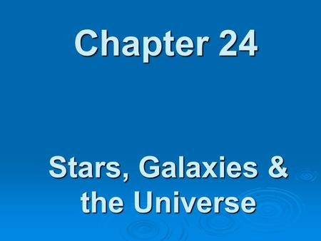 Chapter 24 Stars, Galaxies & the Universe. Distance units To talk about space we need to come up with distance units a little more appropriate than just.