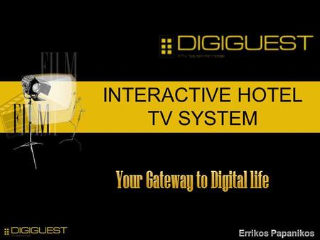 INTERACTIVE HOTEL TV SYSTEM. DIGIGUEST INTERACTIVE HOTEL TV SYSTEM is an easy to use entertainment and communication system with a turnkey solution created.