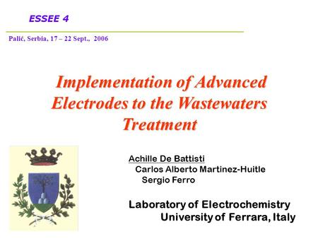 Achille De Battisti Carlos Alberto Martinez-Huitle Sergio Ferro Laboratory of Electrochemistry University of Ferrara, Italy Implementation of Advanced.