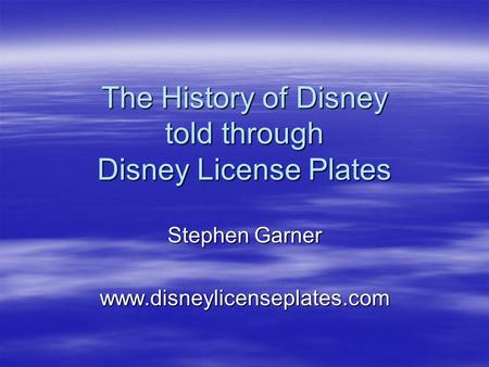 The History of Disney told through Disney License Plates Stephen Garner www.disneylicenseplates.com.