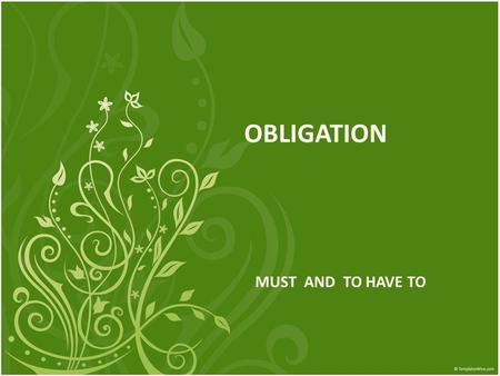 OBLIGATION MUST AND TO HAVE TO. Must is a modal verb. It is used in the present or future. Must has no final s in the third person singular: You must,