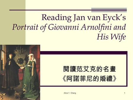 Alice Y. Chang1 Reading Jan van Eycks Portrait of Giovanni Arnolfini and His Wife.