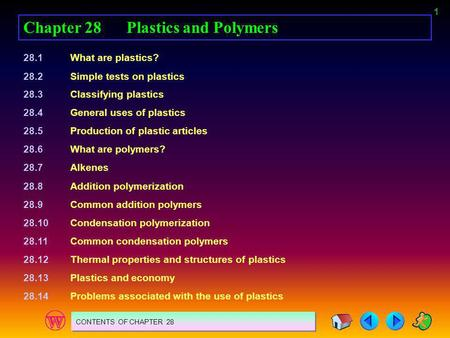 1 Chapter 28Plastics and Polymers 28.1What are plastics? 28.2Simple tests on plastics 28.3Classifying plastics 28.4General uses of plastics 28.5Production.