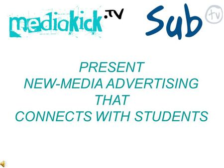 PRESENT NEW-MEDIA ADVERTISING THAT CONNECTS WITH STUDENTS.