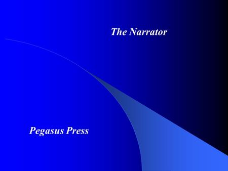The Narrator Pegasus Press. Necessity? Is The Narrator Necessary? – In all narratives?