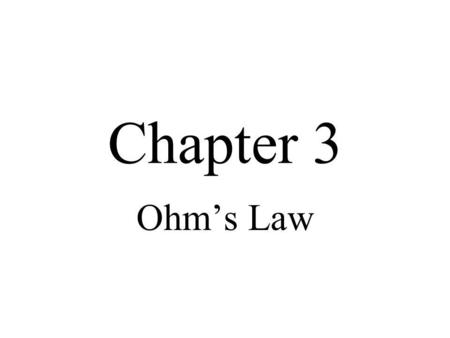 Chapter 3 Ohm's Law.