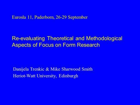 Eurosla 11, Paderborn, 26-29 September Danijela Trenkic & Mike Sharwood Smith Heriot-Watt University, Edinburgh Re-evaluating Theoretical and Methodological.