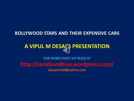 BOLLYWOOD STARS AND THEIR EXPENSIVE CARS A VIPUL M DESAIS PRESENTATION FOR MORE VISIST MY BLOG AT