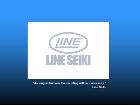 As long as humans live counting will be a necessity. Line Seiki.