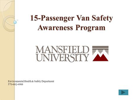 15-Passenger Van Safety Awareness Program Environmental Health & Safety Department 570-662-4906.