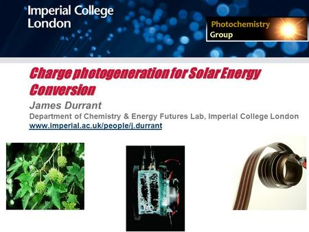 Charge photogeneration for Solar Energy Conversion James Durrant Department of Chemistry & Energy Futures Lab, Imperial College London www.imperial.ac.uk/people/j.durrant.