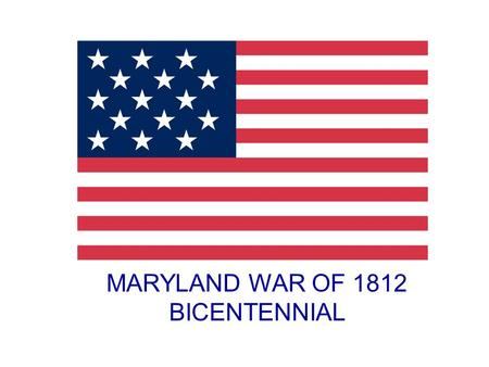 MARYLAND WAR OF 1812 BICENTENNIAL. Mission The mission of the Maryland War of 1812 Bicentennial Commission is to stimulate and coordinate investment in.