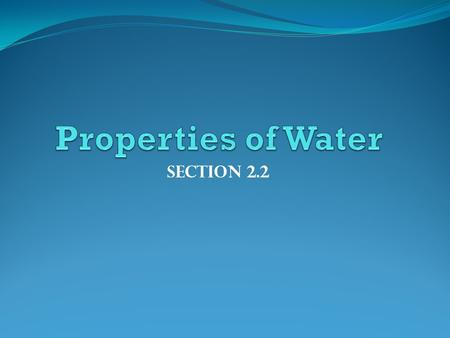Properties of Water Section 2.2.