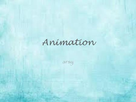 Animation arsy. Definition Animation is the process of creating a continuous motion and shape change illusion by means of the rapid display of a sequence.