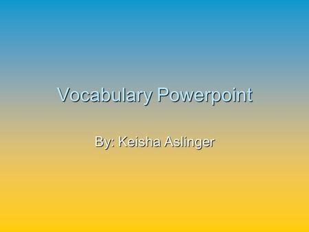 Vocabulary Powerpoint By: Keisha Aslinger. Ample (adj.) more than enough, large, Spacious (adj.) more than enough, large, Spacious.
