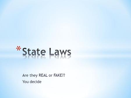 Are they REAL or FAKE?? You decide. * Determine if the law presented is REAL or FAKE. * If you think it is REAL, text the proper code in the message box.