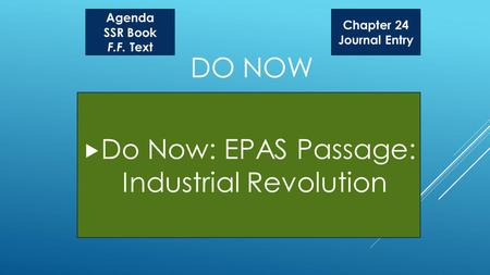 DO NOW Do Now: EPAS Passage: Industrial Revolution Agenda SSR Book F.F. Text Chapter 24 Journal Entry.