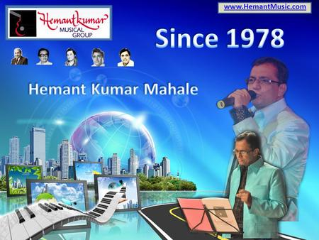 Www.HemantMusic.com. Hemant Kumar Music Group Hemantkumar Musical Group has been performing live in musical shows along with professional in musicians.