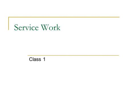 Service Work Class 1. Administrative Collect critiques Final Exam Reminder – Wednesday 12/14 at noon Show Walmart movie.
