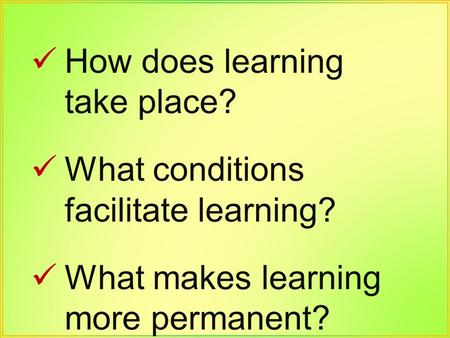 How does learning take place?