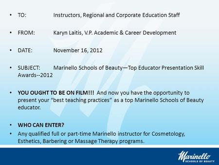 TO:Instructors, Regional and Corporate Education Staff FROM:Karyn Laitis, V.P. Academic & Career Development DATE:November 16, 2012 SUBJECT:Marinello Schools.