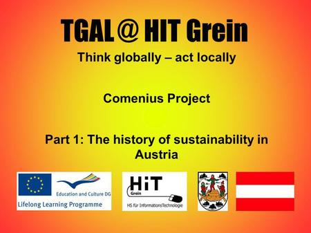 HIT Grein Think globally – act locally Comenius Project Part 1: The history of sustainability in Austria.