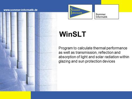 Www.sommer-informatik.de WinSLT Program to calculate thermal performance as well as transmission, reflection and absorption of light and solar radiation.