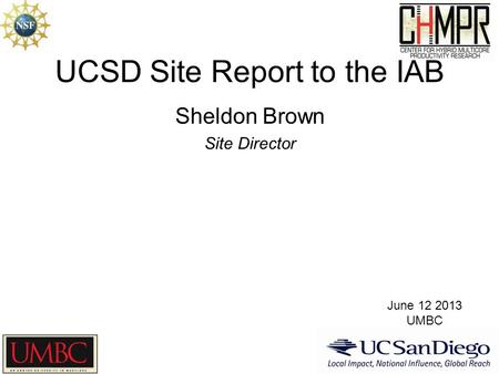 UCSD Site Report to the IAB Sheldon Brown Site Director June 12 2013 UMBC.