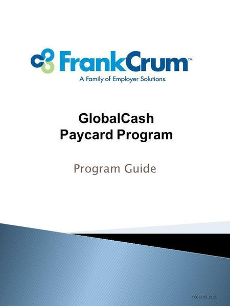 GlobalCash Paycard Program Program Guide FCGCC 07.29.11.