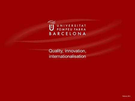 February 2011 Quality, innovation, internationalisation.