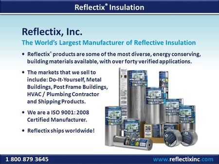 Reflectix, Inc. The Worlds Largest Manufacturer of Reflective Insulation Reflectix ® products are some of the most diverse, energy conserving, building.