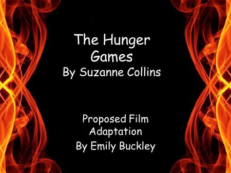 The Hunger Games By Suzanne Collins Proposed Film Adaptation By Emily Buckley.