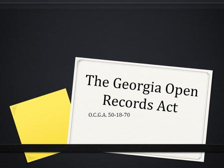 The Georgia Open Records Act O.C.G.A. 50-18-70. O. C. G. A. Official Code of Georgia Annotated (Lawyer Speak)