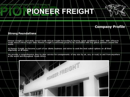 Pioneer Freight is a privately owned South African freight forwarding & clearing agent established in 1992. With offices in South Africas three major cities.