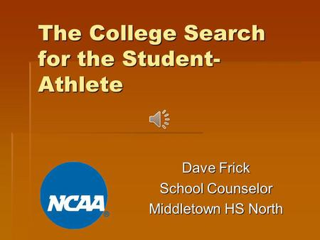 The College Search for the Student- Athlete Dave Frick School Counselor Middletown HS North.