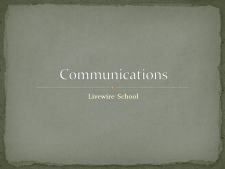 Livewire School. Communication is a process of transferring information from one entity to another. Communication is commonly defined as the imparting.