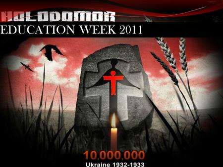 EDUCATION WEEK 2011. Holodomor Education Week Presentation Past Events: What has been done in the past by LUC, LUC(W), CYM, and Ukrainian Student Organizations.