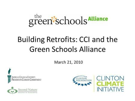 Building Retrofits: CCI and the Green Schools Alliance March 21, 2010.