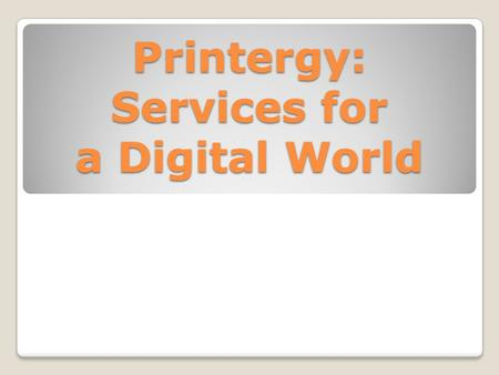 Printergy: Services for a Digital World. What do you have?