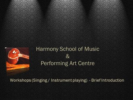 Harmony School of Music & Performing Art Centre Workshops (Singing / Instrument playing) - Brief Introduction.