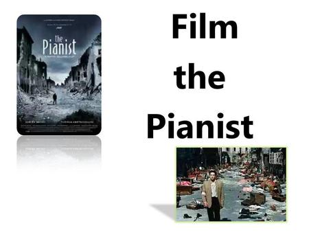 Film the Pianist. Producend by: - Roman Polański -Alain Sarde -Robert Benmussa Screenplay by: - Ronald Harwood.