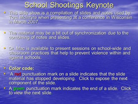 School Shootings Keynote This slide show is a compilation of slides and notes used by Tom McIntyre when presenting at a conference in Wisconsin in March.
