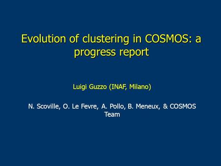 Evolution of clustering in COSMOS: a progress report Luigi Guzzo (INAF, Milano) N. Scoville, O. Le Fevre, A. Pollo, B. Meneux, & COSMOS Team.