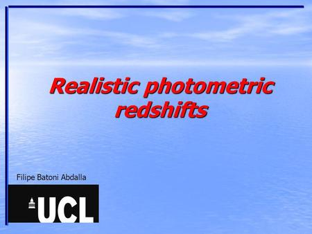 Realistic photometric redshifts Filipe Batoni Abdalla.