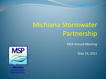 MS4 Annual Meeting May 24, 2011 Michiana Stormwater Partnership.